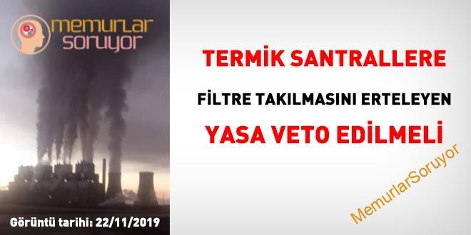 Termik santrallere filtre takılmasını 3. kez erteleyen yasa veto edilmeli!
